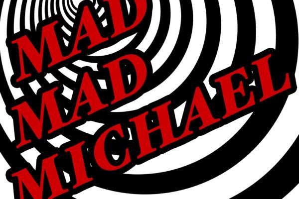 Mad Mad Michael